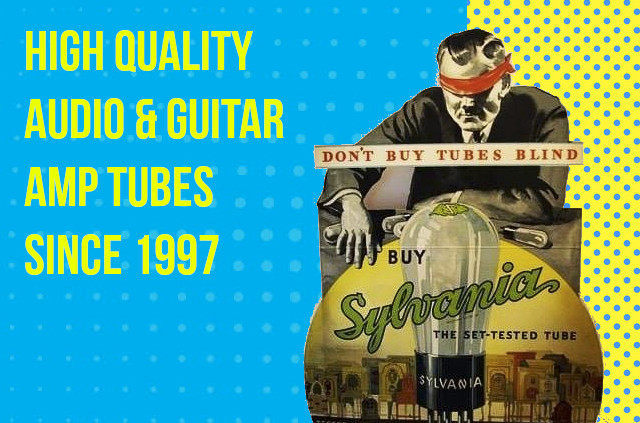 High Quality Audio & Guitar Amp Tubes since 1997